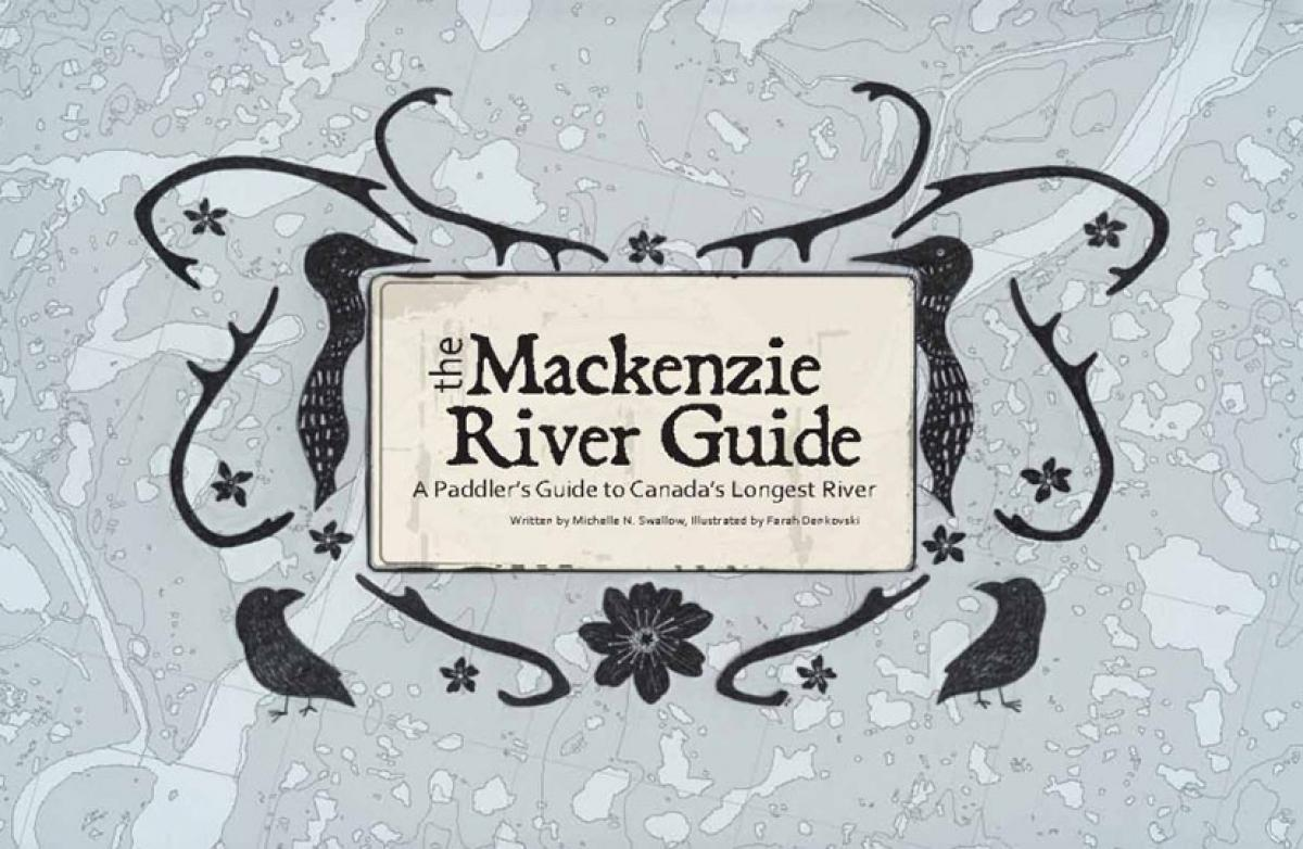 The Mackenzie River Guide -  A Paddler's Guide to Canada's Longest River - by Michelle Swallow